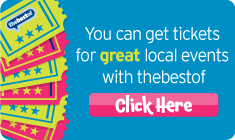 You can get tickets for great local events with thebestof - Click here